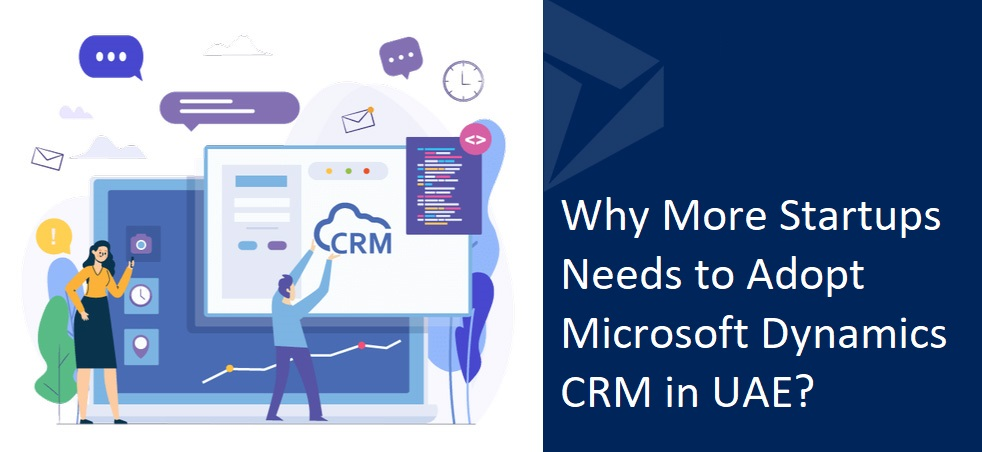 Why More Startups Needs to Adopt Microsoft Dynamics CRM in UAE?