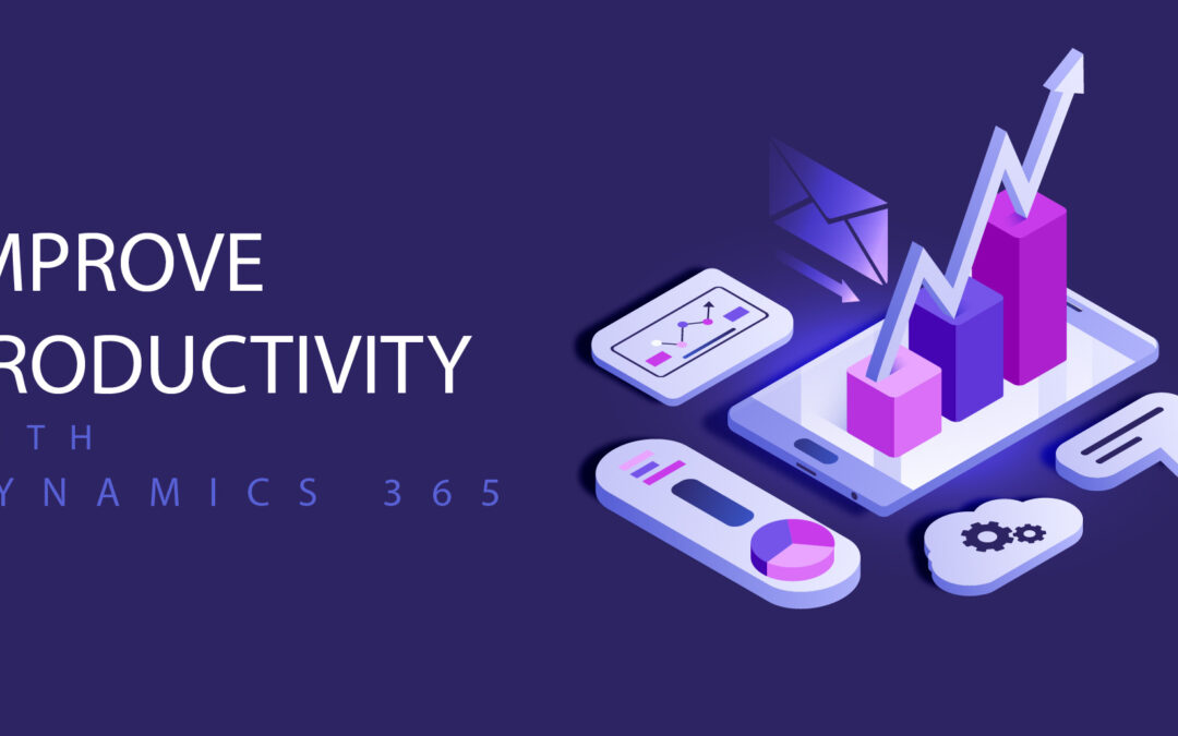 Migrate to Microsoft Dynamics 365 and Improve Productivity