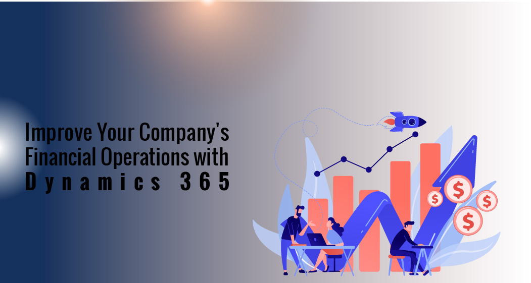 Improve Your Company's Financial Operations with Dynamics 365